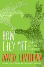 How They Met and Other Stories ebook by David Levithan