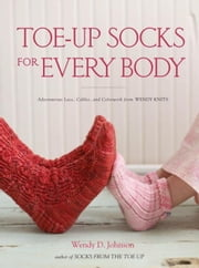 Toe-Up Socks for Every Body ebook by Wendy D. Johnson