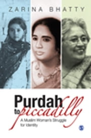 Purdah to Piccadilly - A Muslim Woman's Struggle for Identity ebook by Zarina Bhatty