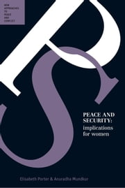 Peace and Security - Implications for Women ebook by Elizabeth Porter,Anuradha Mundkur