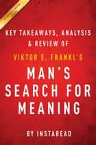 Man's Search for Meaning: by Viktor E. Frankl | Key Takeaways, Analysis & Review ebook by Instaread