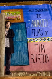 Direct Conversations: The Animated Films of Tim Burton (Foreword by Tim Burton) ebook by Tim Lammers, Tim Burton