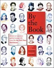 By the Book - Writers on Literature and the Literary Life from The New York Times Book Review ebook by Pamela Paul, Scott Turow