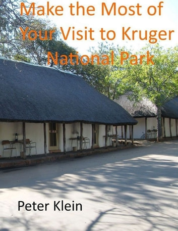Make the Most of Your Visit to Kruger National Park ebook by Peter Klein