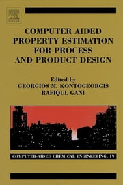Computer Aided Property Estimation for Process and Product Design - Computers Aided Chemical Engineering ebook by Georgios M. Kontogeorgis I,Rafiqul Gani