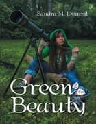 Green Beauty ebook by Sandra M. Dorazil