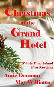 Christmas at the Grand Hotel - White Pine Island Novella #1 and #2 ebook by Amie Denman, May Williams
