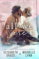 All We Are ebook by Elisabeth Grace, Michelle Lynn