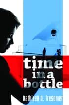 Time in a Bottle ebook by Kathleen D. Tresemer