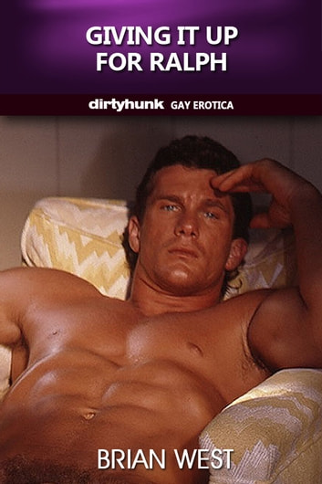 Giving it up for Ralph (Dirtyhunk Gay Erotica) ebook by Brian West