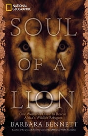 Soul of a Lion - One Woman's Quest to Rescue Africa's Wildlife Refugees ebook by Barbara Bennett,Marieta van der Merwe