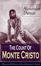 The Count Of Monte Cristo (Illustrated Edition of the Adventure Classic) - Historical Thriller from the renowned French writer, known for The Three Musketeers, The Black Tulip, Twenty Years After, La Reine Margot and The Man in the Iron Mask ebook by Alexandre Dumas