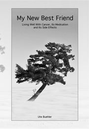 My New Best Friend: Living well with Cancer, Its Medication and its Side Effects ebook by Ute Buehler,Connie Anderson,Ute Buehler