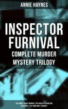 INSPECTOR FURNIVAL - Complete Murder Mystery Trilogy: The Abbey Court Murder, The House in Charlton Crescent & The Crow Inn's Tragedy - Intriguing Golden Age Mysteries from the Renowned Author of Thriller Classics such as The Bungalow Mystery, The Blue Diamond and Who Killed Charmian Karslake? ebook by Annie Haynes