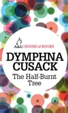 The Half-Burnt Tree ebook by Dymphna Cusack