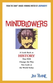 Mindblowers: A Look Back at History That Will Change the Way You Look at the World Today ebook by Rhine, Jim