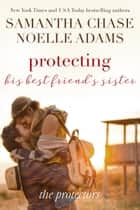 Protecting His Best Friend's Sister - The Protectors, #1 ebook by