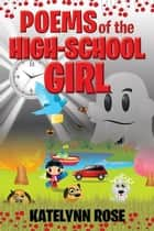 Poems of the High-School Girl ebook by Katelyn Rose