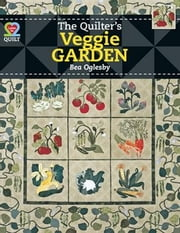 eBook The Quilter's Veggie Garden ebook by Oglesby, Bea