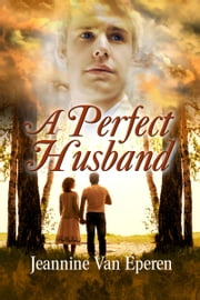 A Perfect Husband ebook by Jeannine VanEperen