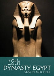 18th Dynasty Egypt ebook by Stacey J. Mitchell