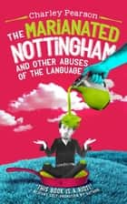 THE MARIANATED NOTTINGHAM AND OTHER ABUSES OF THE LANGUAGE ebook by Charley Pearson
