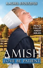 Amish Love Be Patient ebook by Rachel Stoltzfus