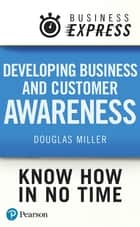 Business Express: Developing Business and Customer Awareness - What drives a successful business? ebook by Mr Douglas Miller