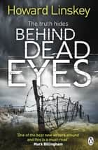 Behind Dead Eyes ebook by Howard Linskey