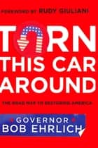 Turn This Car Around - The Roadmap to Restoring America ebook by Robert Ehrlich