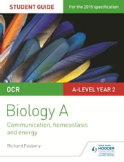 OCR Biology A Student Guide 3: Communication, homeostasis and energy ebook by Richard Fosbery