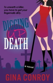 Digging Up Death - A Mari Duggins Mystery ebook by Gina Conroy