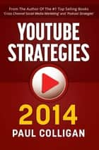 YouTube Strategies 2014 - Making And Marketing Online Video ebook by Paul Colligan