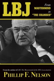 LBJ - From Mastermind to The Colossus ebook by Phillip F. Nelson