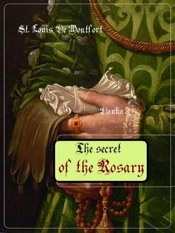 The Secret of the Rosary ebook by Louis-Marie Grignion de Montfort