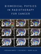 Biomedical Physics in Radiotherapy for Cancer ebook by Barry Allen,Loredana Marcu,Eva  Bezak