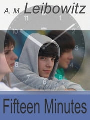 Fifteen Minutes ebook by A. M. Leibowitz