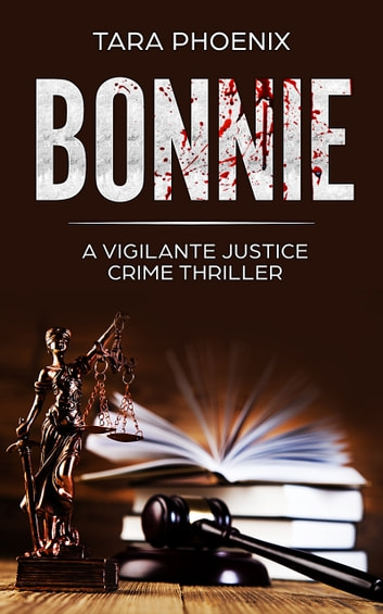 Bonnie - A Vigilante Justice Crime Thriller ebook by Tara Phoenix
