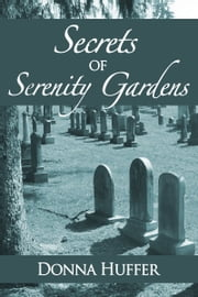 Secrets of Serenity Gardens ebook by Donna Huffer