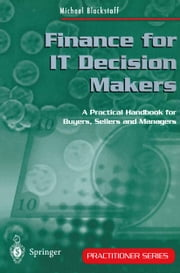 Finance for IT Decision Makers - A Practical Handbook for Buyers, Sellers and Managers ebook by Michael Blackstaff