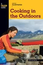 Basic Illustrated Cooking in the Outdoors ebook by Cliff Jacobson,Lon Levin