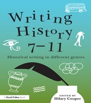 Writing History 7-11 - Historical writing in different genres ebook by Hilary Cooper