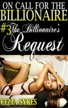 The Billionaire's Request (Billionaire Domination and Submission Erotica) ebook by Celia Sykes