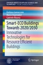 Smart-ECO Buildings towards 2020/2030 - Innovative Technologies for Resource Efficient Buildings ebook by Giuliana Iannaccone, Marco Imperadori, Gabriele Masera