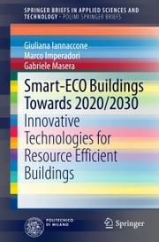 Smart-ECO Buildings towards 2020/2030 - Innovative Technologies for Resource Efficient Buildings ebook by Giuliana Iannaccone,Marco Imperadori,Gabriele Masera