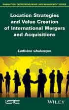 Location Strategies and Value Creation of International Mergers and Acquisitions ebook by Ludivine Chalençon