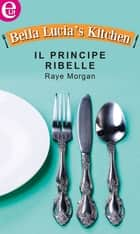 Il principe ribelle eBook by Raye Morgan