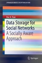 Data Storage for Social Networks ebook by Duc A. Tran