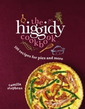 The Higgidy Cookbook - 100 Recipes for Pies and More! ebook by Camilla Stephens