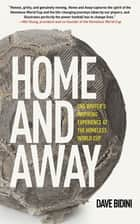 Home and Away - One Writer's Inspiring Experience at the Homeless World Cup ebook by Dave Bidini